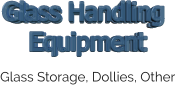 Glass Storage, Dollies, Other Glass Handling  Equipment Glass Handling  Equipment